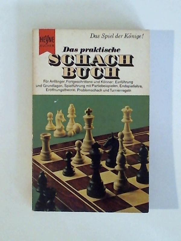 Das praktische Schachbuch Spielführung mit Partiebeispielen, Endspiellehre, Eröffnungstheorie, Problemschach und Turnierregeln