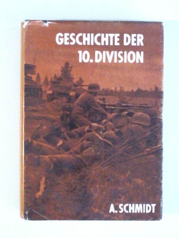 Schmidt, August: Geschichte der 10. Division - 10. Infanterie-Division (mot) - 10. Panzer-Grenadier-Division 1933 - 1945