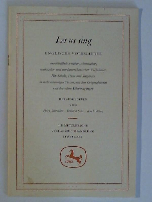 Let us sing. Englische Volkslieder einscließlich irischer, schottischer, walsicher und nordamerikanischer Volkslieder. Für Schule, Haus und Singkreis in mehrstimmigen Sätzen, mit den Originaltexten und deutschen Übertragungen