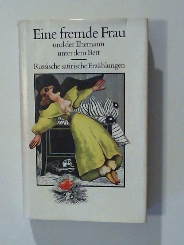 Eine fremde Frau und der Ehemann unter dem Bett Russische satirische Erzählungen 2. Auflage