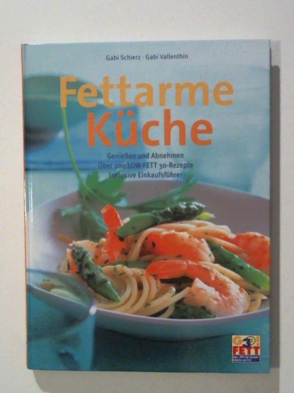 Fettarme Küche Genießen und Abnehmen - über 200 LOW FETT 30-Rezepte inklusive Einkaufsführer - Schierz, Gabi und Gabi Vallenthin