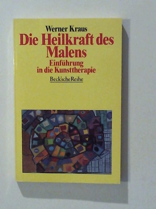 Kraus, Werner: Die Heilkraft des Malens. Einführung in die Kunsttherapie
