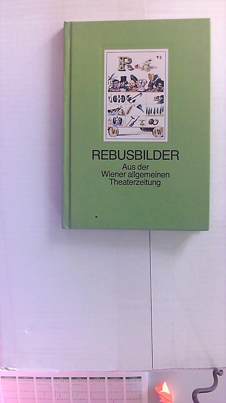 Rebusbilder : aus d. Wiener allg. Theaterzeitung. Nachw. von Fritz Bernhard / Die bibliophilen Taschenbücher ; 108