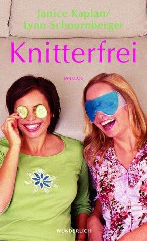 Kaplan, Janice und Lynn Schnurnberger: Knitterfrei. Roman.