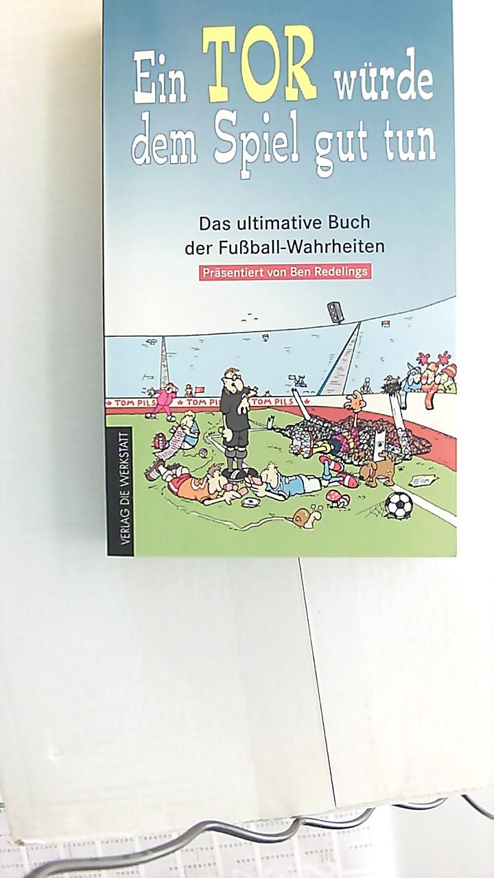 Das ultimative Buch der Fußball-Wahrheiten; Teil: [Bd. 1].*Ein Tor würde dem Spiel gut tun