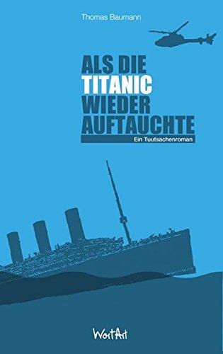 Als die Titanic wieder auftauchte Ein Tuutsachenroman Auflage: 1