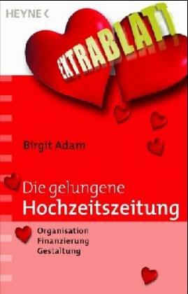 Die gelungene Hochzeitszeitung. Organisation, Finanzierung, Gestaltung.