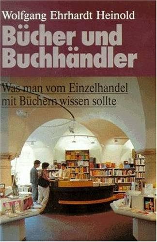 Bücher und Buchhändler. Was man vom Einzelhandel mit Büchern wissen sollte.