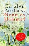 Parkhurst, Carolyn und Kathrin Razum: Nenn es Himmel Roman Auflage: Goldmann