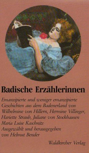 Badische Erzählerinnen Emanzipierte und weniger emanzipierte Geschichten badischer Erzählerinnen