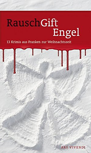RauschGiftEngel 13 Krimis aus Franken zur Weihnachtszeit Auflage: 1