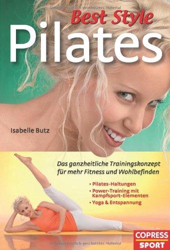 Best-Style-Pilates Das ganzheitliche Trainingskonzept für mehr Fitness und Wohlbefinden. 1., Aufl.