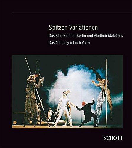 Spitzen-Variationen Das Staatsballett Berlin und Vladimir Malakhov. Das Compagniebuch Vol.1