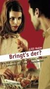 Holm, Lilli: Bringt's der? Wie frau rechtzeitig einen guten von einem schlechten Liebhaber unterscheidet 1., Aufl.