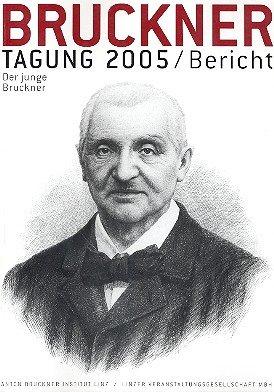 Bruckner Tagung 2005 - Bericht. Der junge Bruckner. Auflage: 1