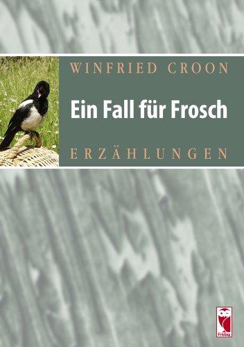 Ein Fall für Frosch Erzählungen Auflage: 1., Auflage 2009