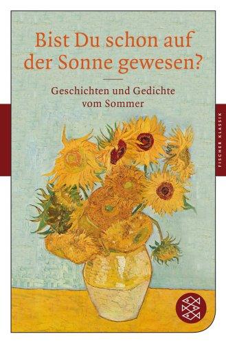 Bist Du schon auf der Sonne gewesen? Geschichten und Gedichte vom Sommer. Originalausgabe
