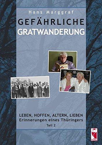 Gefährliche Gratwanderung Leben, Hoffen, Altern, Lieben. Erinnerungen eines Thüringers Tl.2