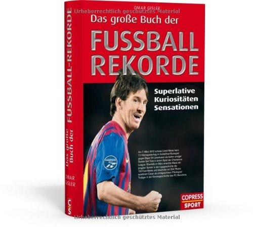 Das große Buch der Fußball-Rekorde Superlative, Kuriositäten, Sensationen