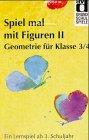 Spiel mal mit Figuren II. Geometrie für Klasse 3/4 Ein Lernspiel ab 3. Schuljahr