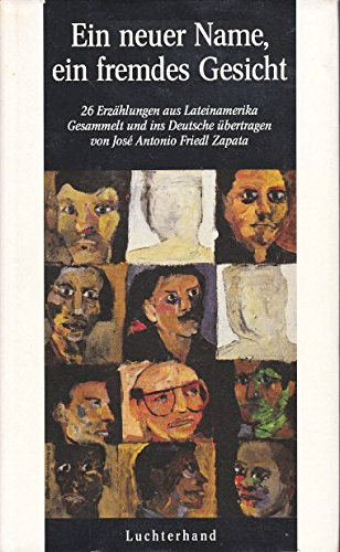 Ein neuer Name, ein fremdes Gesicht. 26 neue Erzählungen aus Lateinamerika.