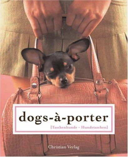 Dogs-a-Porter Taschenhunde - Hundetaschen
