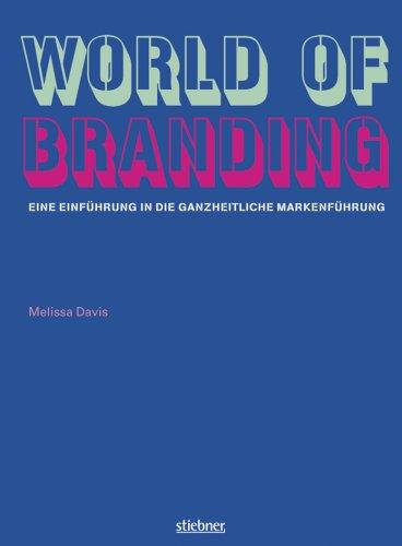 World of Branding Eine Einführung in die ganzheitliche Markenführung