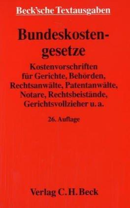 Bundeskostengesetze. Kostenvorschriften für Gerichte, Behörden, Rechtsanwälte, Patentanwälte...