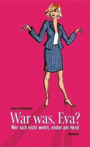 Karin, Deckenbach: War was, Eva? Wer sich nicht wehrt, endet am Herd