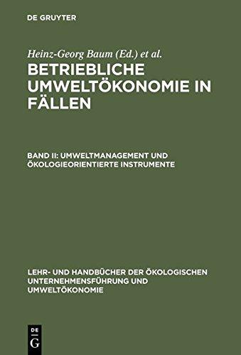 Betriebliche Umweltökonomie in Fällen Band II Umweltmanagement und ökologieorientierte Instrumente;  Bd II