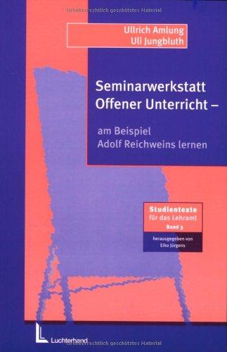Seminarwerkstatt offener Unterricht Am Beispiel Adolf Reichweins lernen - Studientexte für das Lehramt 3