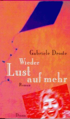 Gabriele, Droste: Wieder Lust auf mehr. Roman.