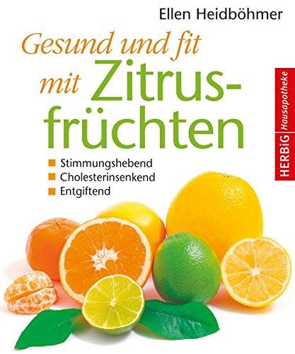 Gesund und fit mit Zitrusfrüchten Stimmungshebend - Cholesterinsenkend - Entgiftend