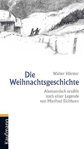 Die Weihnachtsgeschichte - Alemannisch erzählt Nach einer Legende von Manfred Eichhorn