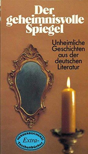 Der geheimnisvolle Spiegel. Unheiml. Geschichten aus d. dt. Literatur.