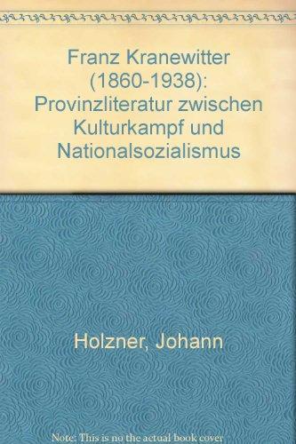 Franz Kranewitter (1860 - 1938). Provinzliteratur zwischen Kulturkampf u. Nationalsozialismus.