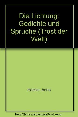 Anna, Hölzler: Die Lichtung. Gedichte und Sprüche.