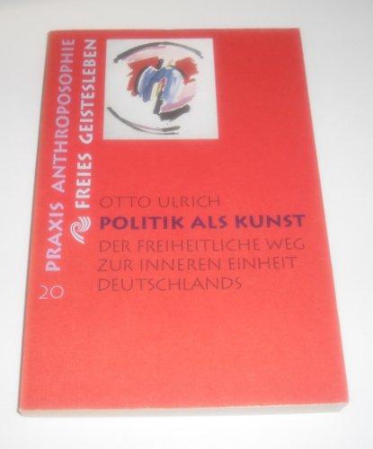 Otto, Ulrich: Politik als Kunst. Der freiheitliche Weg zur inneren Einheit Deutschlands