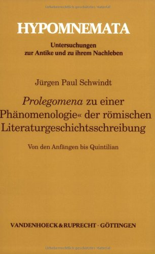 """Prolegomena zu einer """"Phänomenologie"""" der römischen ... ... Literaturgeschichtsschreibung. Von den Anfängen bis Quintilian."""