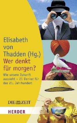 Elisabeth von, Thadden: Wer denkt für morgen? Wie unsere Zukunft aussieht - 21. Denker für das 21. Jahrhundert