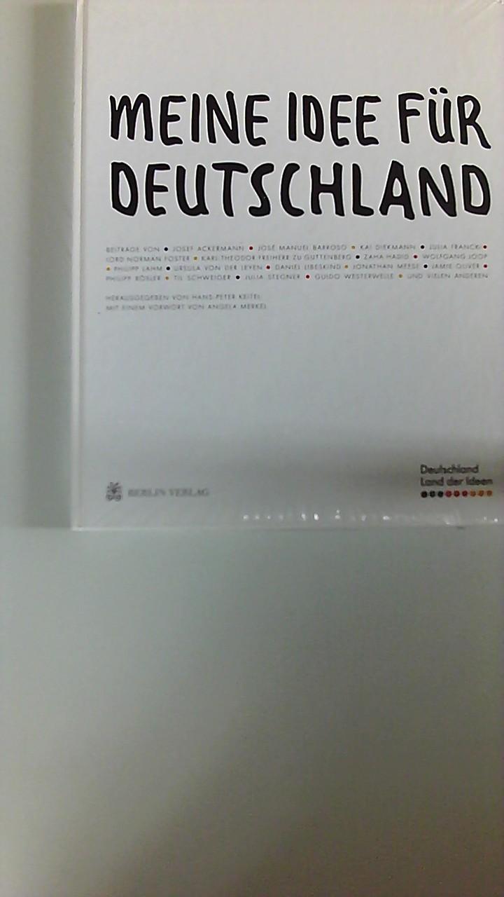 Meine Idee für Deutschland : Deutschland - Land der Ideen. hrsg. von Hans-Peter Keitel. Mit einem Vorw. von Angela Merkel. [Beitr. Josef Ackermann ...] - Keitel, Hans-Peter (Herausgeber)