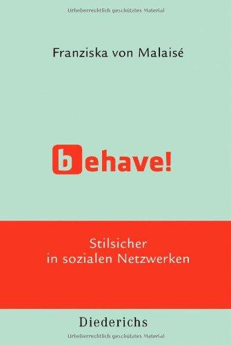 Franziska von, Malaise: Behave! Stilsicher in sozialen Netzwerken