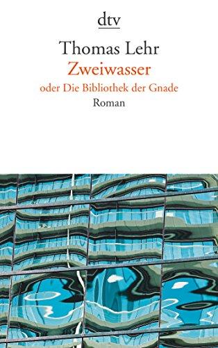 Zweiwasser oder die Bibliothek der Gnade Roman