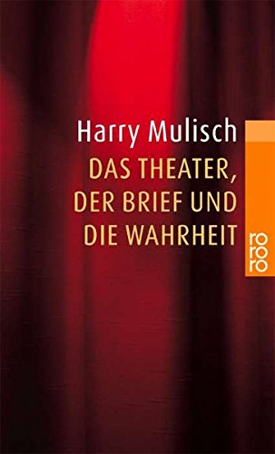 Das Theater, der Brief und die Wahrheit Ein Widerspruch. Dtsch. v. Gregor Seferens