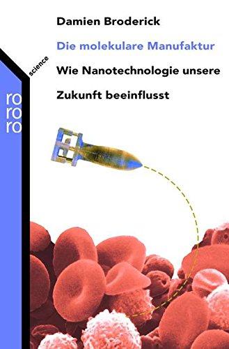 Die molekulare Manufaktur. Wie Nanotechnologie unsere Zukunft beeinflusst.