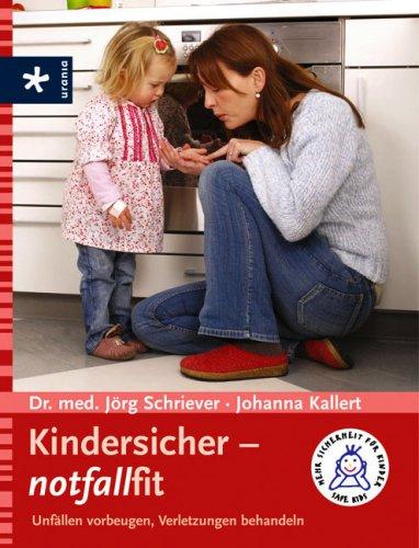 Kindersicher - notfallfit. Unällen vorbeugen, Verletzungen behandeln.