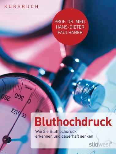 Kursbuch Bluthochdruck Wie Sie Bluthochdruck erkennen und dauerhaft senken