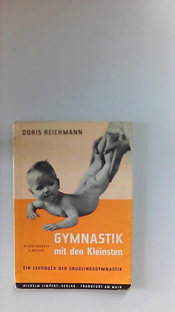 Gymnastik mit den Kleinsten : Ein Lehrbuch d. Säuglingsgymnastik. [Fotos: Edmund Lill u. Reinhold Lessmann] [Neuaufl.]