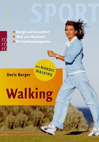 Walking Mit Nordic Walking. Energie und Gesundheit. - Ideal zum Abnehmen. - Mit Einsteigerprogramm.