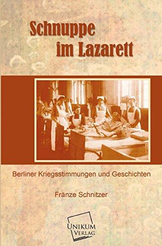 Schnuppe im Lazarett Berliner Kriegstimmungen und Geschichten